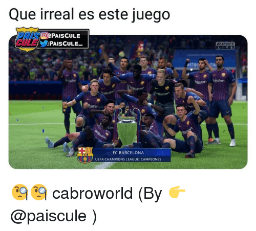 Barcelona, FC Barcelona, and Champions League: Que irreal es este juego  SOePAISCULE  EASPORTS  L VE  ute  ut  FC BARCELONA  UEFA CHAMPIONS LEAGUE: CAMPEONES 🧐🧐 cabroworld (By 👉 @paiscule )