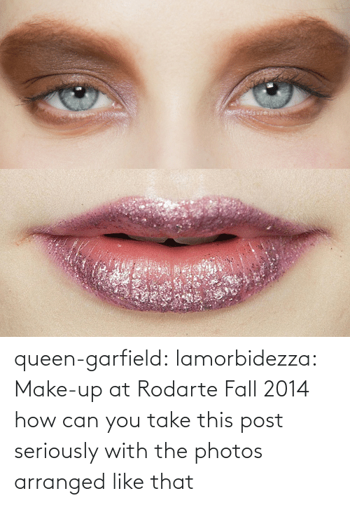 Fall: queen-garfield:  lamorbidezza:  Make-up at Rodarte Fall 2014  how can you take this post seriously with the photos arranged like that