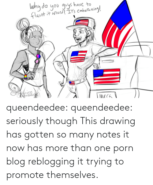 Http: queendeedee: queendeedee: seriously though This drawing has gotten so many notes it now has more than one porn blog reblogging it trying to promote themselves.
