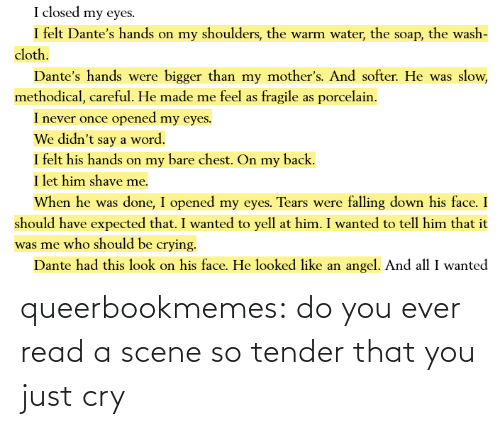 You Just: queerbookmemes:  do you ever read a scene so tender that you just cry