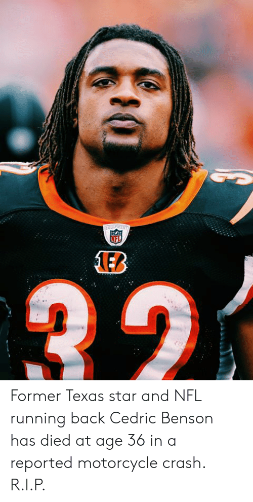 Nfl, Motorcycle, and Star: QuENT  NFL  EB Former Texas star and NFL running back Cedric Benson has died at age 36 in a reported motorcycle crash.  R.I.P.
