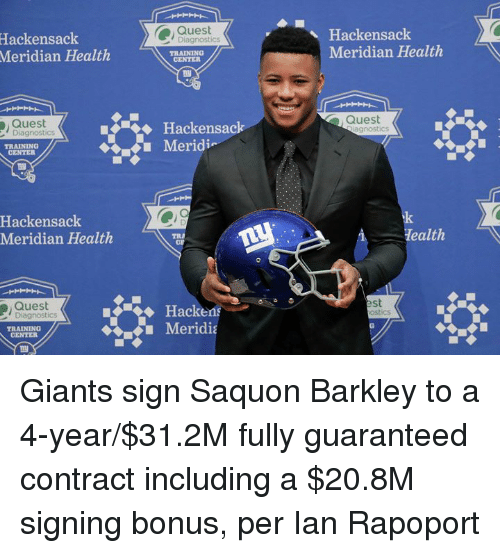 Giants, Quest, and Ian Rapoport: Quest  Hackensack  Meridian Health  Hackensack  Diagnostics  Meridian  Health  TRAINING  CENTER  Quest  Hackensac  Quest  gnostics  Diagnostics  TRAINING  CENTER  Hackensack  Meridian Health  Tealth  TRA  Quest  Diagnostics  st  ostics  Hackens  Meridia  TRAINING  CENTER Giants sign Saquon Barkley to a 4-year/$31.2M fully guaranteed contract including a $20.8M signing bonus, per Ian Rapoport
