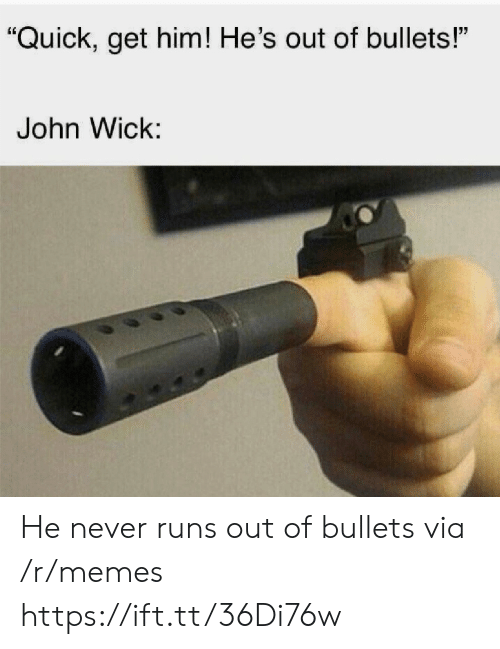 "john wick: ""Quick, get him! He's out of bullets!""  John Wick: He never runs out of bullets via /r/memes https://ift.tt/36Di76w"