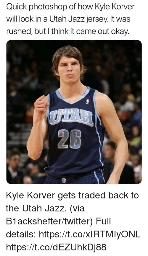 Photoshop, Twitter, and Kyle Korver: Quick photoshop of how Kyle Korver  will ook in a Utah Jazz jersey. It was  rushed, but l think it came out okay. Kyle Korver gets traded back to the Utah Jazz. (via B1ackshefter/twitter)  Full details: https://t.co/xIRTMIyONL https://t.co/dEZUhkDj88