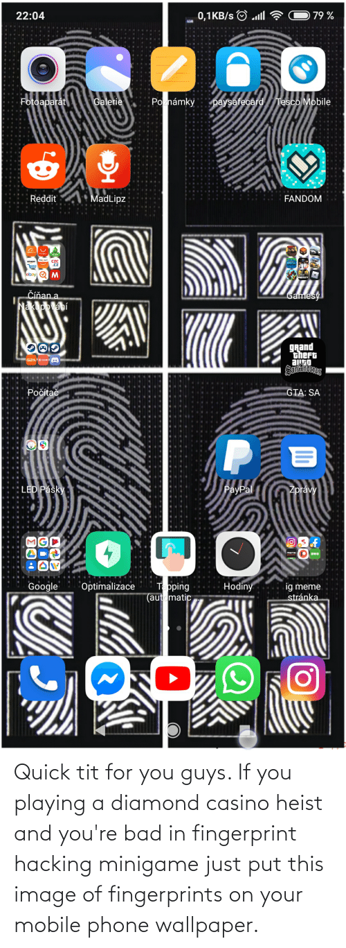 Wallpaper: Quick tit for you guys. If you playing a diamond casino heist and you're bad in fingerprint hacking minigame just put this image of fingerprints on your mobile phone wallpaper.