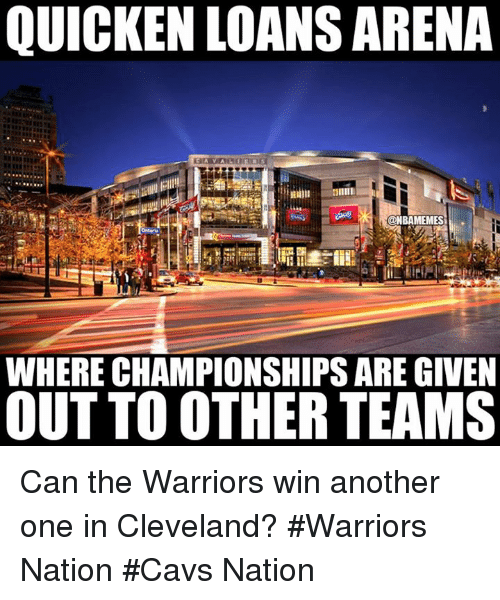 quicken: QUICKEN LOANS ARENA  CONBAMEMES  WHERE CHAMPIONSHIPS ARE GIVEN  OUT TO OTHER TEAMS Can the Warriors win another one in Cleveland?  #Warriors Nation #Cavs Nation