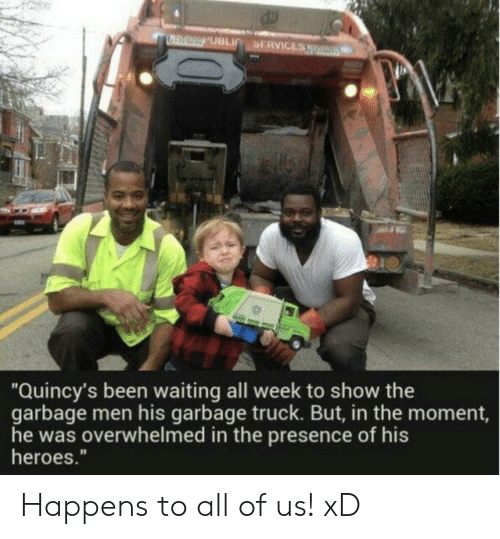 "In The Moment: Quincy's been waiting all week to show the  garbage men his garbage truck. But, in the moment,  he was overwhelmed in the presence of his  heroes."" Happens to all of us! xD"