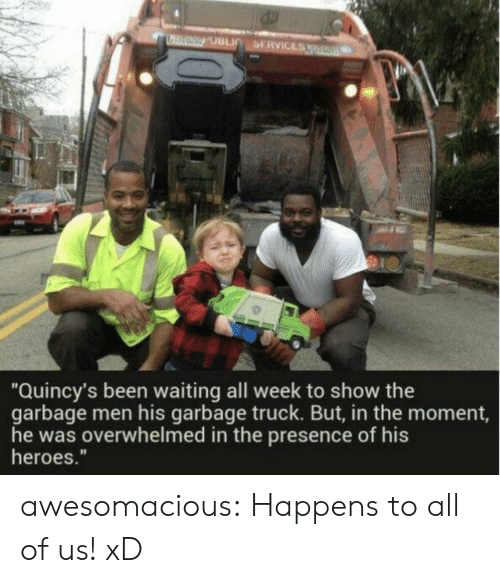 "In The Moment: Quincy's been waiting all week to show the  garbage men his garbage truck. But, in the moment,  he was overwhelmed in the presence of his  heroes."" awesomacious:  Happens to all of us! xD"