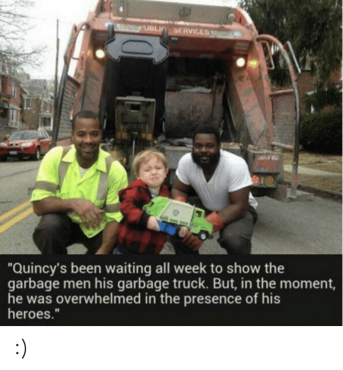 "Heroes, Waiting..., and Been: ""Quincy's been waiting all week to show the  garbage men his garbage truck. But, in the moment,  he was overwhelmed in the presence of his  heroes."" :)"