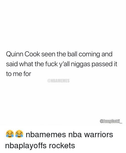 Basketball, Nba, and Sports: Quinn Cook seen the ball coming and  said what the fuck y'all niggas passed it  to me for  ONBAMEMES  @uugGor 😂😂 nbamemes nba warriors nbaplayoffs rockets