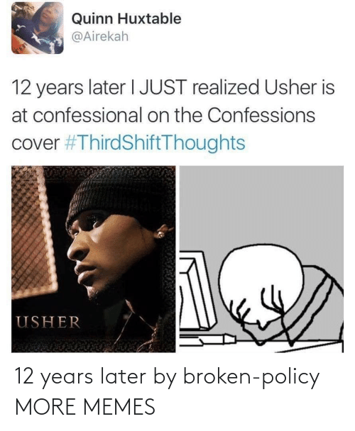 Dank, Memes, and Target: Quinn Huxtable  @Airekah  TE  12 years later I JUST realized Usher is  at confessional on the Confessions  cover #ThirdShiftThoughts  USHER 12 years later by broken-policy MORE MEMES