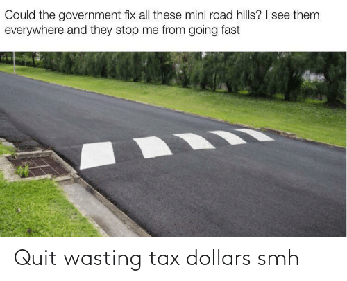 tax: Quit wasting tax dollars smh