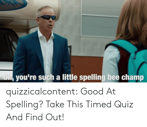 Find Out: quizzicalcontent:  Good At Spelling? Take This Timed Quiz And Find Out!