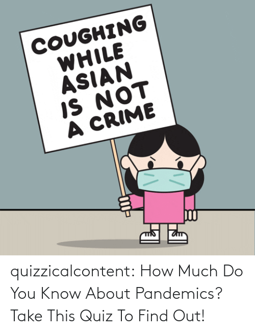 Find Out: quizzicalcontent:    How Much Do You Know About Pandemics?  Take This Quiz To Find Out!