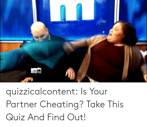 Find Out: quizzicalcontent:  Is Your Partner Cheating? Take This Quiz And Find Out!