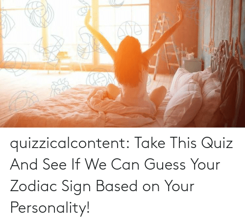 medium: quizzicalcontent:  Take This Quiz And See If We Can Guess Your Zodiac Sign Based on Your Personality!