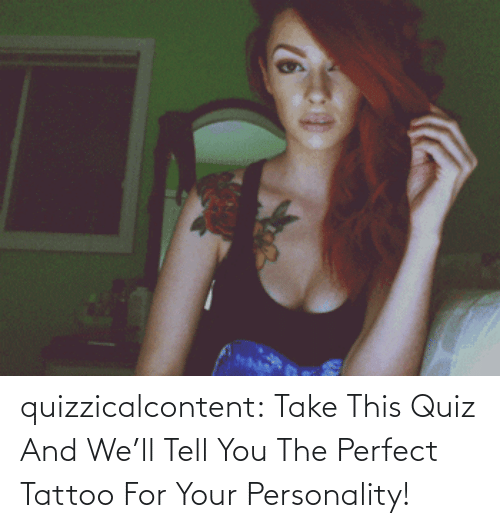 brady: quizzicalcontent:  Take This Quiz And We'll Tell You The Perfect Tattoo For Your Personality!