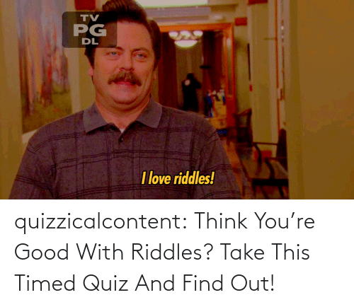 Find Out: quizzicalcontent:  Think You're Good With Riddles? Take This Timed Quiz And Find Out!