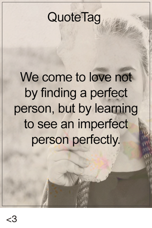 quote tag we come to love not by finding a perfect person but by