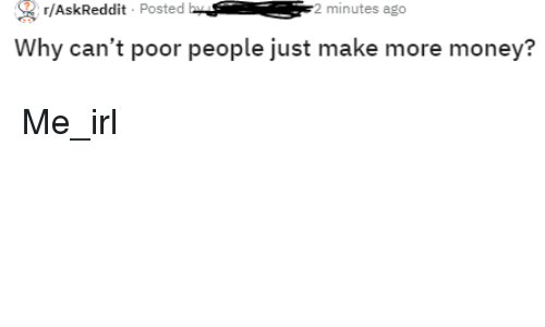 rAskReddit Posted Hminutes Ago Why Can't Poor People Just