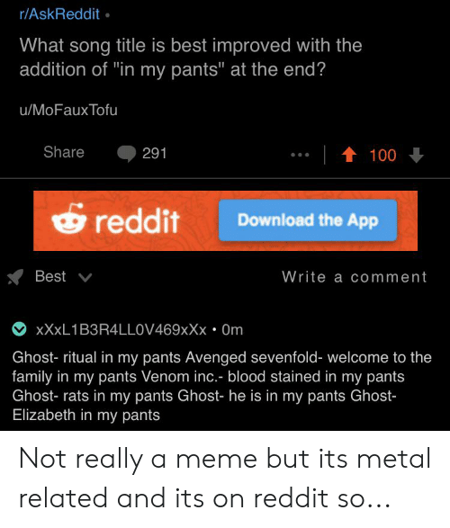 """Family, Meme, and Reddit: r/AskReddit  What song title is best improved with the  addition of """"in my pants"""" at the end?  u/MoFaux Tofu  