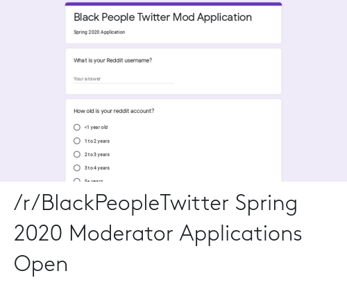open: /r/BlackPeopleTwitter Spring 2020 Moderator Applications Open