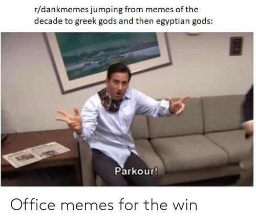 Office Memes: r/dankmemes jumping from memes of the  decade to greek gods and then egyptian gods:  Parkour! Office memes for the win