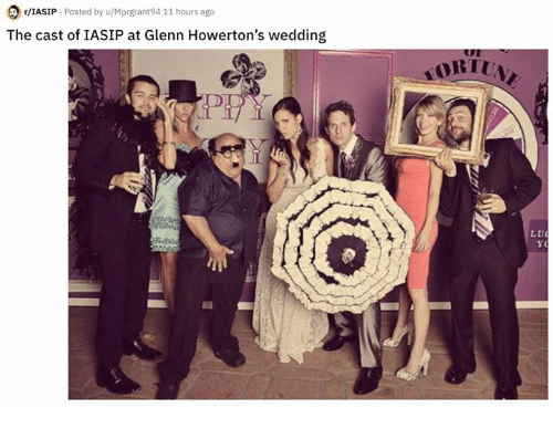 ori: r/IASIP Posted by u/Mprgrant94 11 hours ago  The cast of IASIP at Glenn Howerton's wedding  ORI  L U