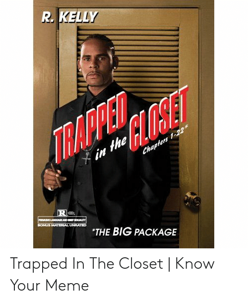 Meme, R. Kelly, and Big: R. KELLY  ET  ITMARVELCAC  X in the  Chaplers 1-22*  R  BONUS MATERIAL UNRATED  THE BIG PACKAGE Trapped In The Closet | Know Your Meme