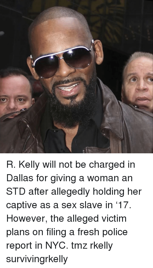 Fresh, Memes, and Police: R. Kelly will not be charged in Dallas for giving a woman an STD after allegedly holding her captive as a sex slave in '17. However, the alleged victim plans on filing a fresh police report in NYC. tmz rkelly survivingrkelly
