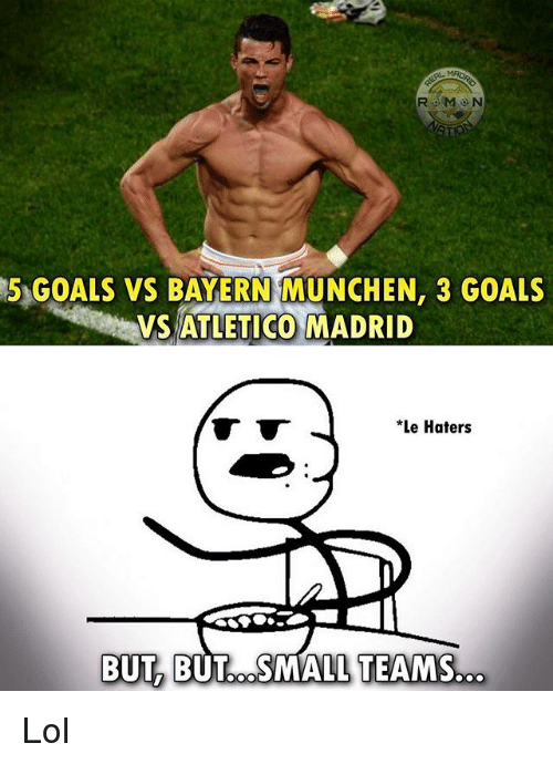 bayern munchen: R M ON  5 GOALS vs BAYERN MUNCHEN, 3 GOALS  VSATLETICO MADRID  *Le Haters  BUT BUT COSMALL TEAMS Lol