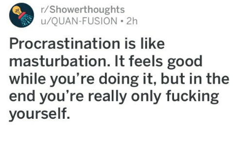 Cam cum procrastination is like masturbation poster perry real