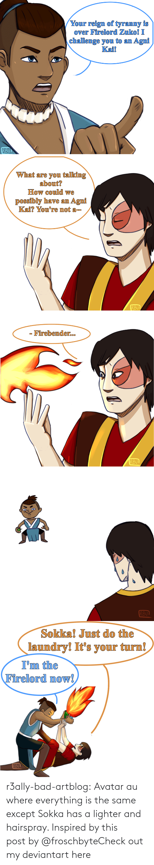 hands: r3ally-bad-artblog:  Avatar au where everything is the same except Sokka has a lighter and hairspray. Inspired by this post by @froschbyteCheck out my deviantart here