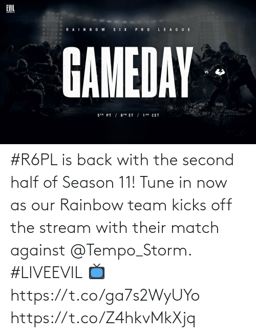 tempo: #R6PL is back with the second half of Season 11!   Tune in now as our Rainbow team kicks off the stream with their match against @Tempo_Storm. #LIVEEVIL  📺 https://t.co/ga7s2WyUYo https://t.co/Z4hkvMkXjq