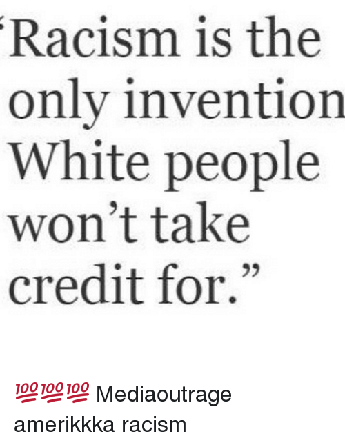 """inventive: Racism is the  only invention  White people  won't take  credit for."""" 💯💯💯 Mediaoutrage amerikkka racism"""