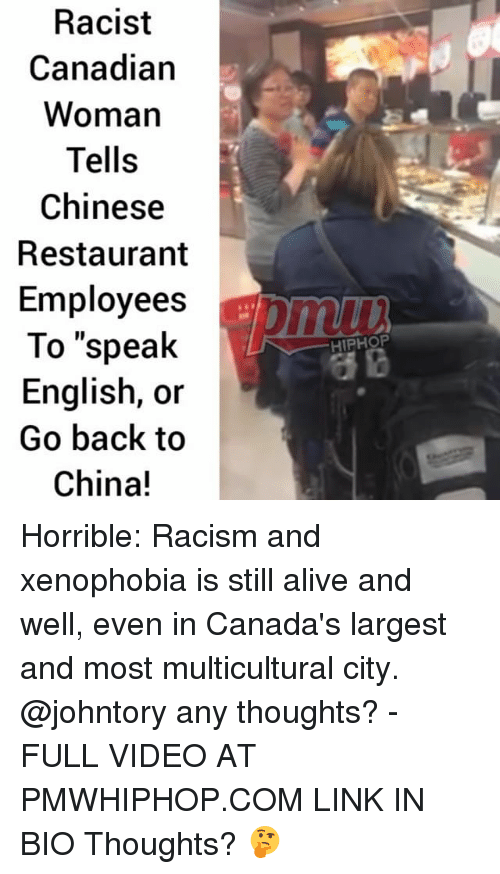 """chinese restaurant: Racist  Canadian  Woman  Tells  Chinese  Restaurant  Employees  To """"speak  English, or  Go back to  China!  HIPHOP Horrible: Racism and xenophobia is still alive and well, even in Canada's largest and most multicultural city. @johntory any thoughts? - FULL VIDEO AT PMWHIPHOP.COM LINK IN BIO Thoughts? 🤔"""