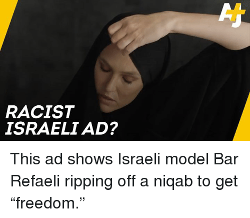 "Israeli: RACIST  ISRAELI AD? This ad shows Israeli model Bar Refaeli ripping off a niqab to get ""freedom."""
