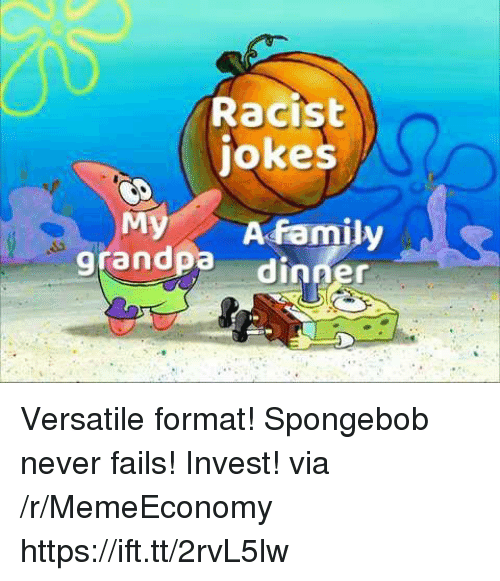Family, SpongeBob, and Jokes: Racist  jokes  My A family  grandpadin Versatile format! Spongebob never fails! Invest! via /r/MemeEconomy https://ift.tt/2rvL5lw