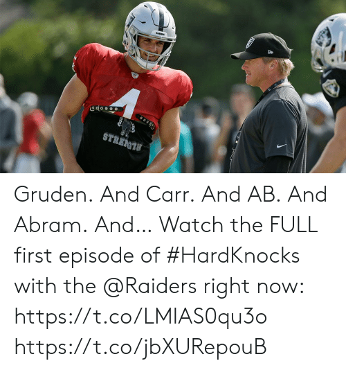 Gruden: RADERS  STREGTU Gruden. And Carr. And AB. And Abram. And…  Watch the FULL first episode of #HardKnocks with the @Raiders right now: https://t.co/LMIAS0qu3o https://t.co/jbXURepouB