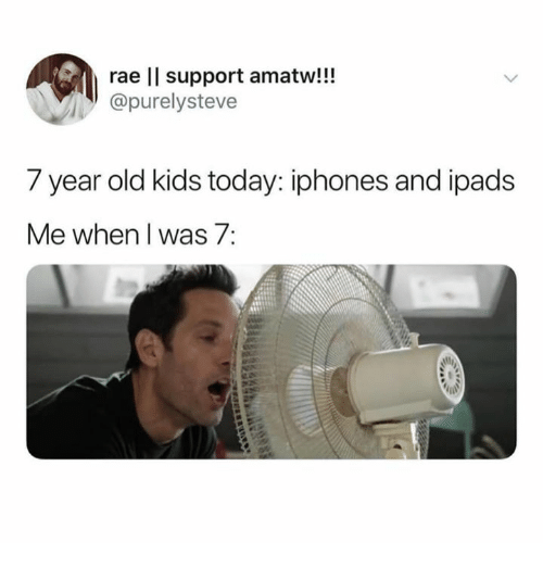 Kids, Today, and Old: rae lI support amatw!!!  purelysteve  7 year old kids today: iphones and ipads  Me when I was 7