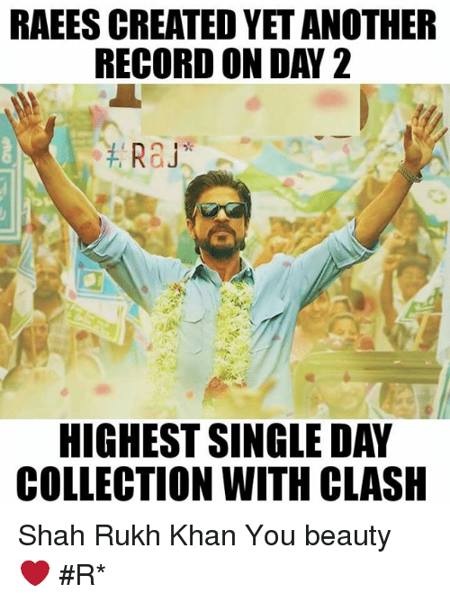 shah rukh khan: RAEESCREATED YET ANOTHER  RECORD ON DAY 2  Ra  HIGHEST SINGLE DAY  COLLECTION WITH CLASH Shah Rukh Khan You beauty ❤  #Rɑյ*