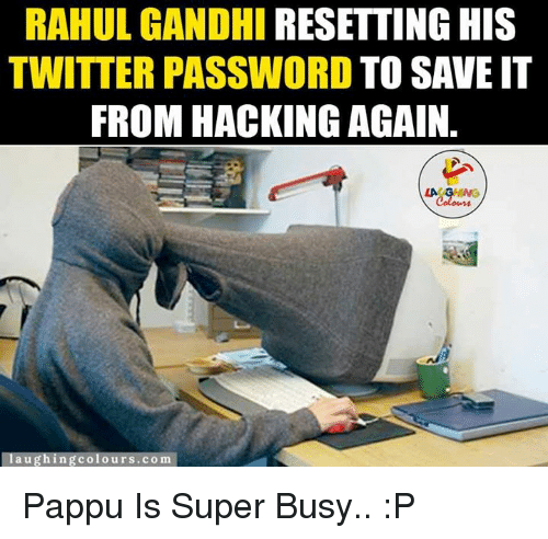 Rahul Gandhi: RAHUL GANDHI  RESETTING HIS  TWITTER PASSWORD TO SAVE IT  FROM HACKING AGAIN  LA GRING  au  colours.com Pappu Is Super Busy.. :P