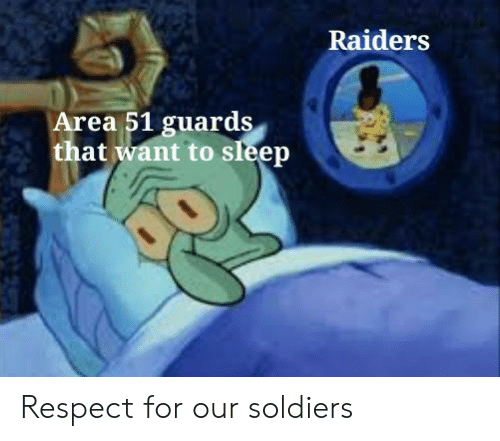 Guards: Raiders  Area 51 guards  that want to sleep Respect for our soldiers