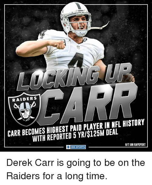 Memes, Nfl, and Sports: RAIDERS  CARR BECOMES HIGHEST PAID PLAYER IN NFL HISTORY  WITH REPORTED 5 YR/$125M DEAL  HITIAN RAPOPORT  CBS SPORTS Derek Carr is going to be on the Raiders for a long time.
