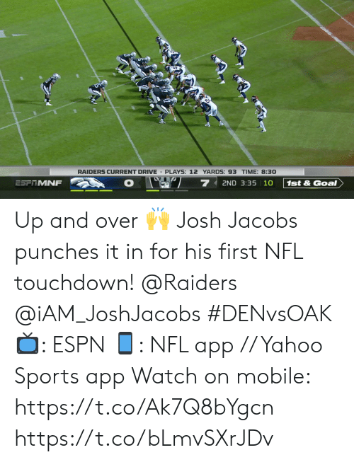 Espn, Memes, and Nfl: RAIDERS CURRENT DRIVE PLAYS: 12 YARDS: 93 TIME: 8:30  7  2ND 3:35 10  ESFRMNF  1st&Goal Up and over 🙌  Josh Jacobs punches it in for his first NFL touchdown!  @Raiders @iAM_JoshJacobs  #DENvsOAK  📺: ESPN 📱: NFL app // Yahoo Sports app  Watch on mobile: https://t.co/Ak7Q8bYgcn https://t.co/bLmvSXrJDv