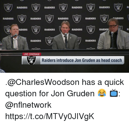 Jon Gruden: RAIDERS  RAIDERS  RAIDERS  RAIDERS  RAIDERS  dRAIDERS  RAIDERS  RAIDERS  RAIDERS  RAIDERS  RAIDERS  RAIDERS  RAIDERS  RADERS  RAIDE「  RAIDERS  ERS  AIDERS  RAIDERS  RAIDERS  RAIDER  RAIDERS  RS  RADERS  RAIDERS  LIVE COVERAGE  RAIDERS  Raiders introduce Jon Gruden as head coach .@CharlesWoodson has a quick question for Jon Gruden 😂  📺: @nflnetwork https://t.co/MTVy0JIVgK