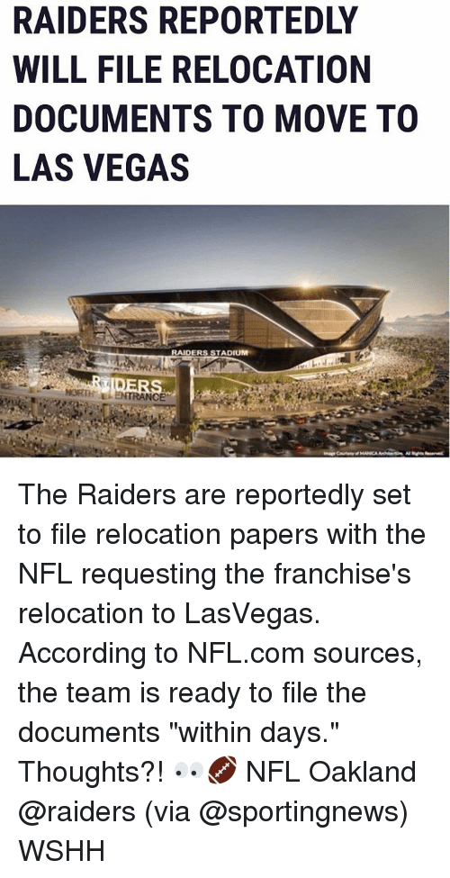 """Oakland Raider: RAIDERS REPORTEDLY  WILL FILE RELOCATION  DOCUMENTS TO MOVE TO  LAS VEGAS  RAIDERS STADIUM  TRANCE The Raiders are reportedly set to file relocation papers with the NFL requesting the franchise's relocation to LasVegas. According to NFL.com sources, the team is ready to file the documents """"within days."""" Thoughts?! 👀🏈 NFL Oakland @raiders (via @sportingnews) WSHH"""