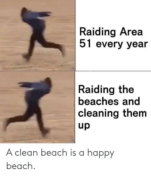 cleaning: Raiding Area  51 every year  Raiding the  beaches and  cleaning them  up A clean beach is a happy beach.