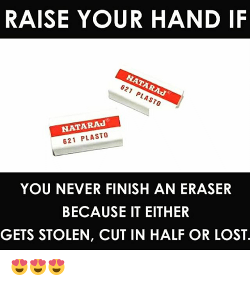 cut in half: RAISE YOUR HAND  IF  NATARAJ  NATARAd  621 PLASTO  YOU NEVER FINISH AN ERASER  BECAUSE IT EITHER  GETS STOLEN, CUT IN HALF OR LOST 😍😍😍