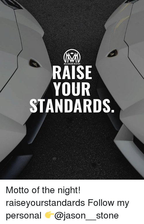 Memes, 🤖, and Personal: RAISE  YOUR  STANDARDS Motto of the night! raiseyourstandards Follow my personal 👉@jason__stone